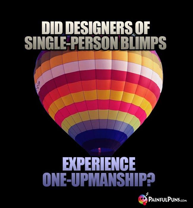 Did designers of single=person blimps experience one-upmanship?