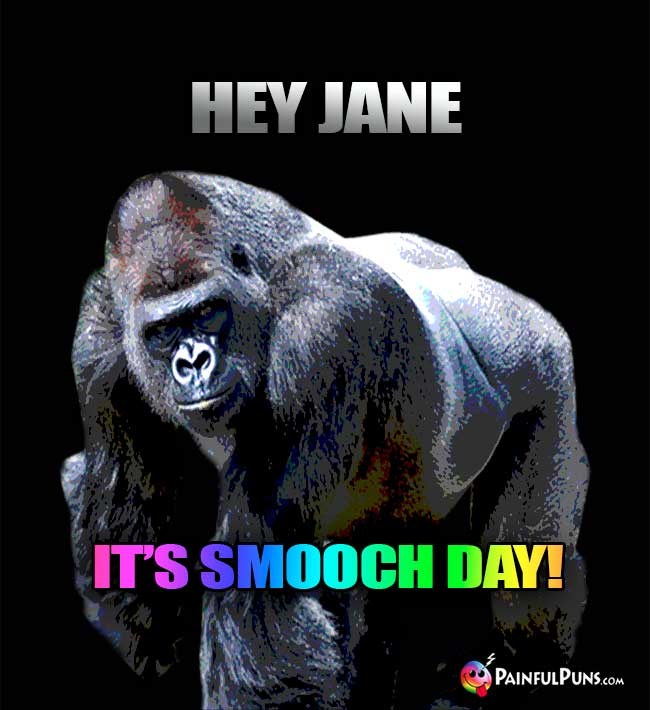 Gorilla Says: Hey Jane, It's Smooch Day!