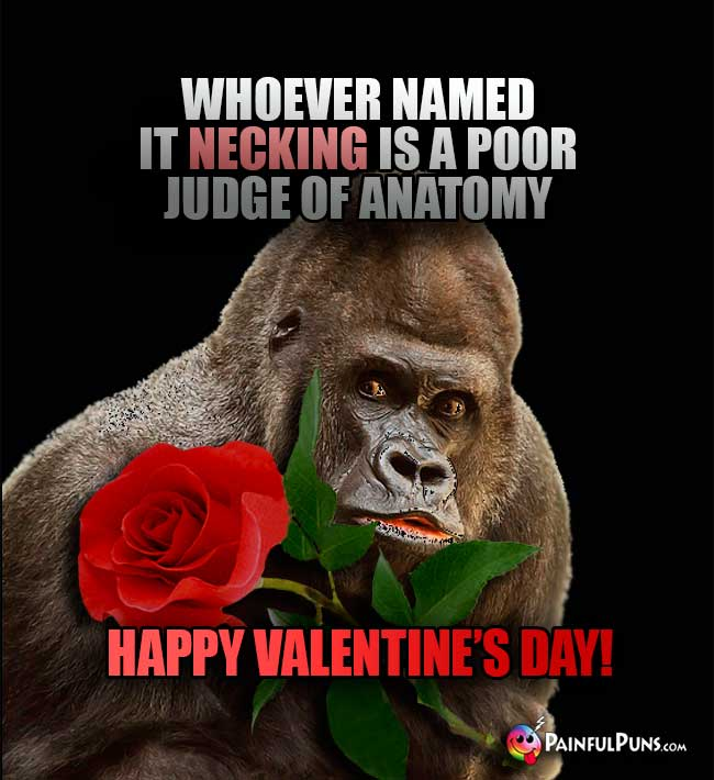 Big Ape Says: Whoever hamed it necking is a poor judeg of anatomy. Happy Valentine's Day!