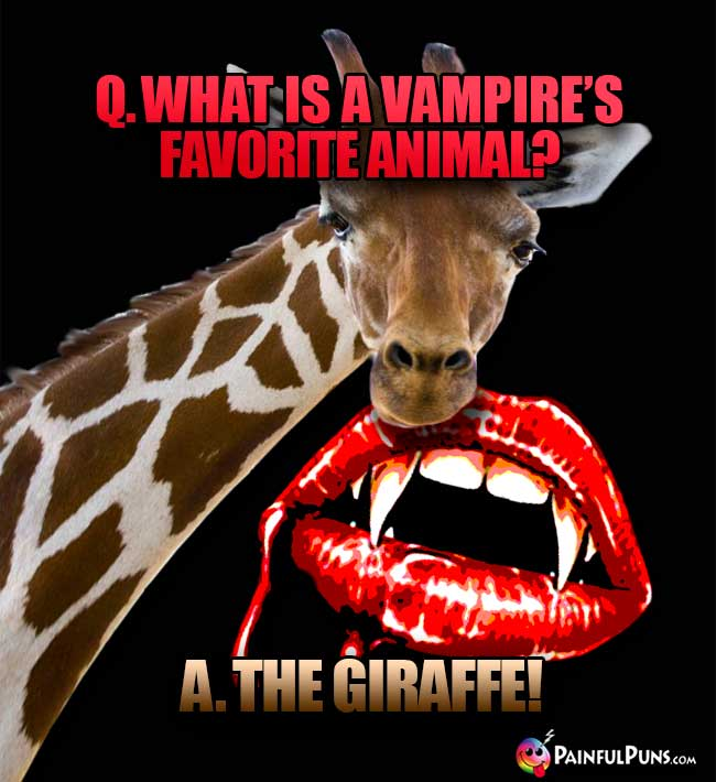 Q. What is a vampire's favorite animal? A. The Giraffe!