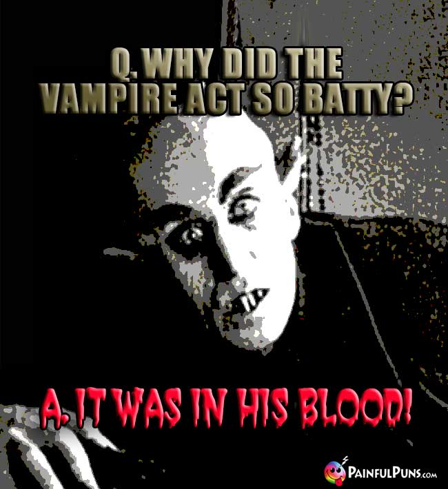 Q. Why did the vampire act so batty? A. It was in his blood!