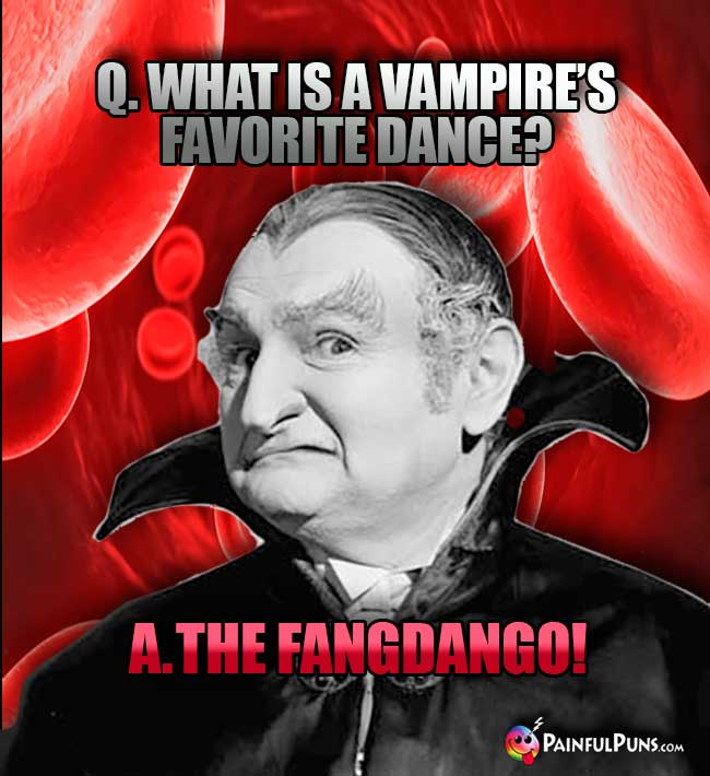 Q. What is a vampire's favorite dance? A. The Fangdango!