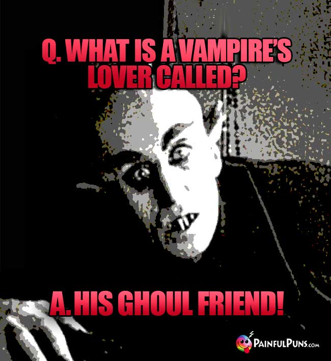 Q. What is a vampire's lover called? A. His Ghoul Friend!
