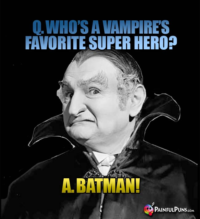 Q. Who's a vampire's favoirite super hero? A. Batman!
