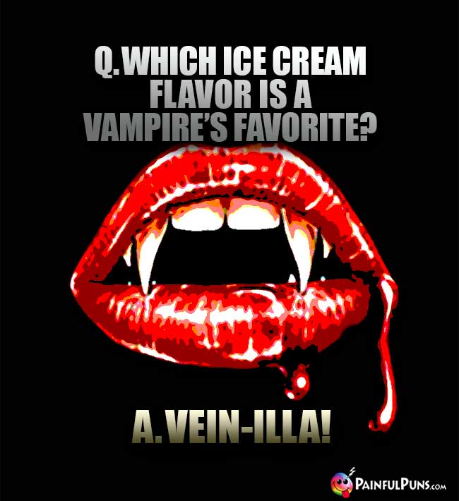 Q. Which ice cream flavor is a vampire's favorite? A. Vein-illa!