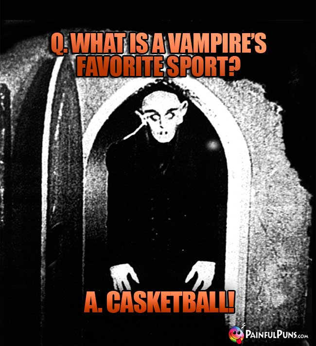 Q. What is a vampire's favorite sport? A. Casketball!