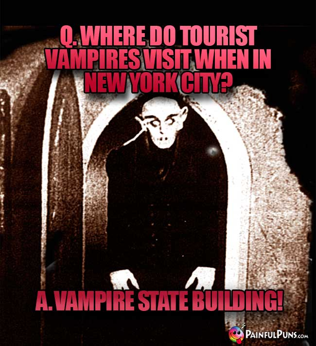 Q. Where do tourist vampires visit when in New York City? A. Vampire State Building