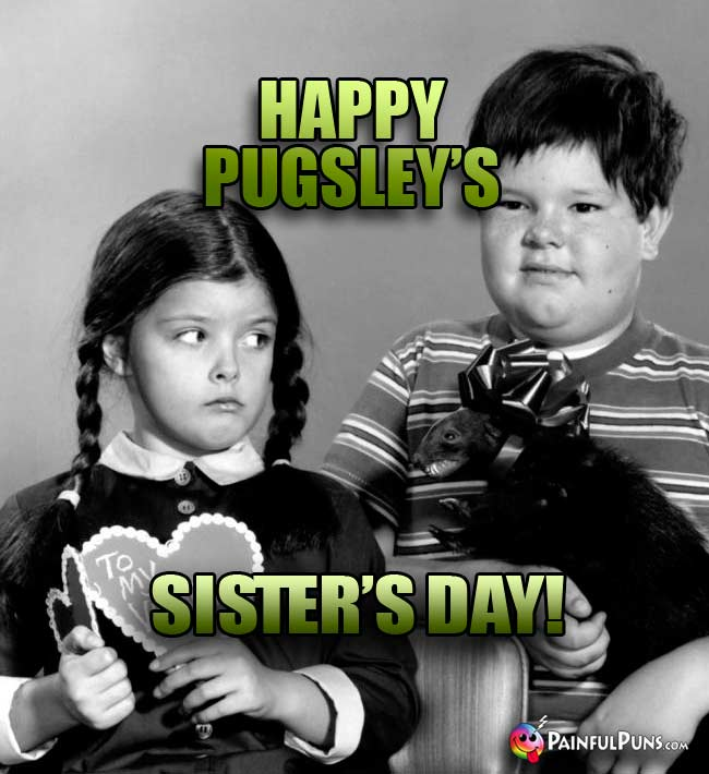 Happy Pugsley's Sister's Day!