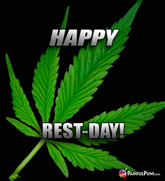 Cannabis Says: Happy Rest-Day!