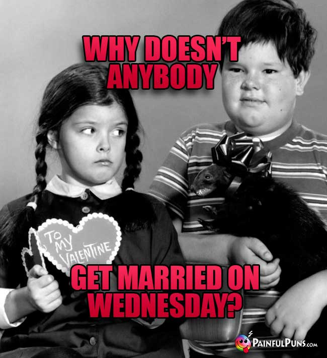 Why doesn't anybody get married on WEDnesday?