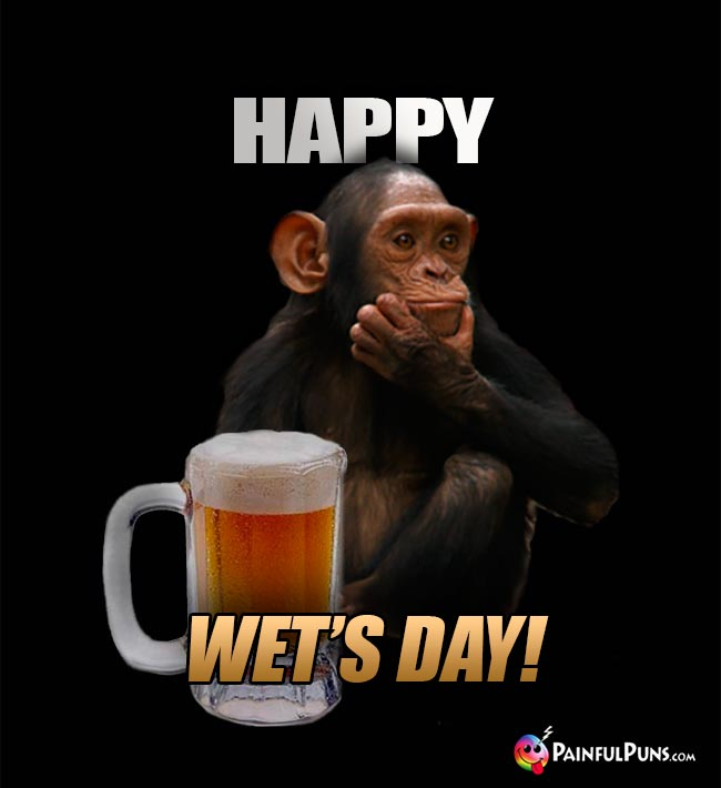 Chimp with a Beer Mug Says: Happy Wet's Day!