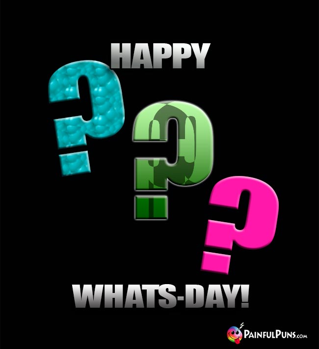 Happy Whats-Day!