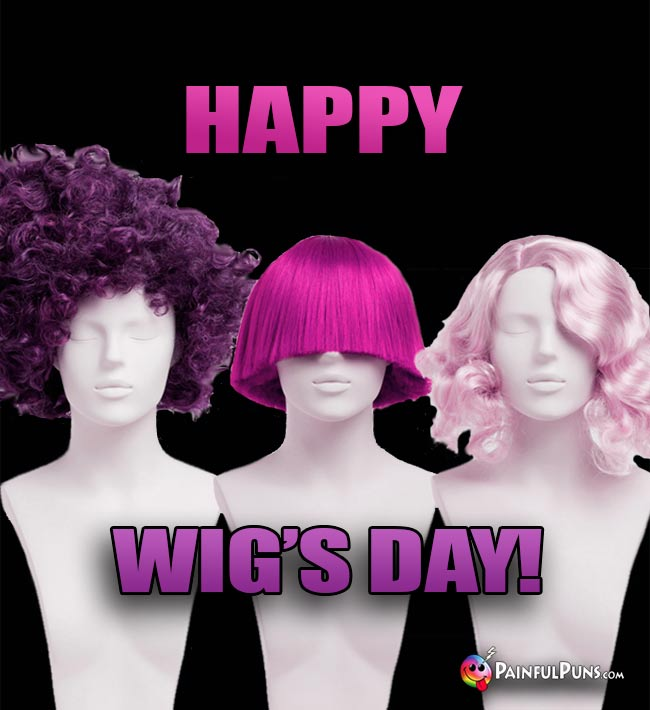 Happy Wig's Day!