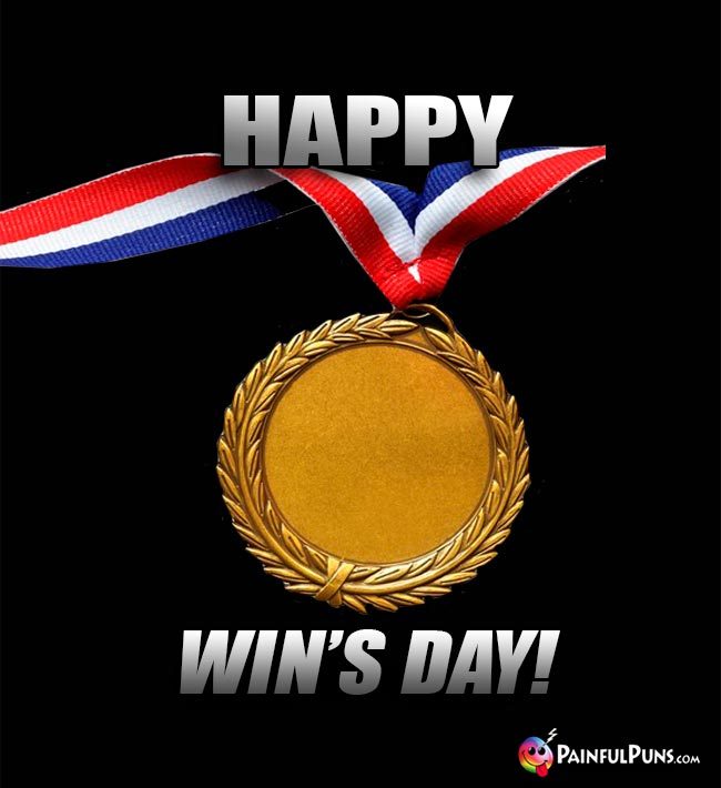 Gold Medal Says: Happy Win's Day!