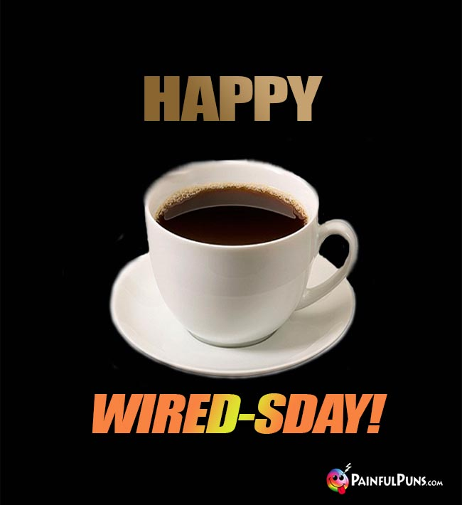 Coffee Says: Happy Wired-sDay!
