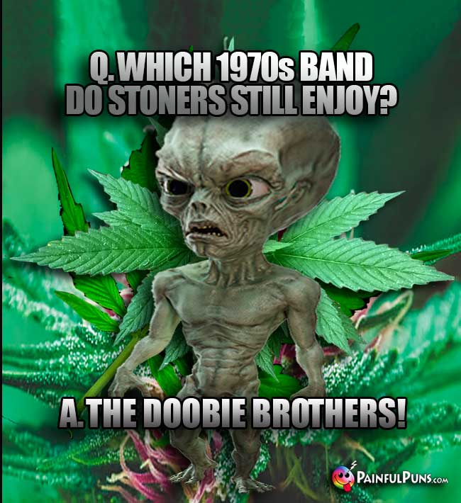 Q. Which 1970s band do stoners still enjoy? A. The Doobie Brothers!