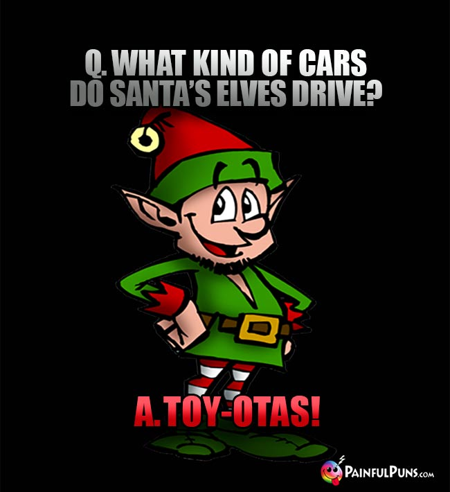 Q. What kind of cars do Santa's elves drive? A. Toy-otas!