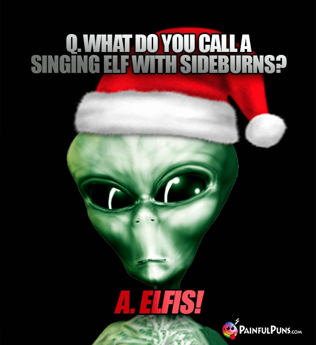 Q. What do you call a singing elf with sideburns? A. Elfis!
