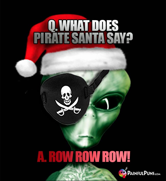 Q. What does pirate Santa say? A. Row Row Row!