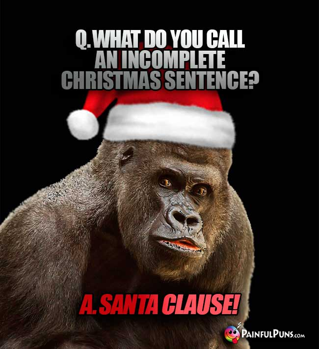 Q. What do you call an incomplete Christams sentence? A. Satna Clause!