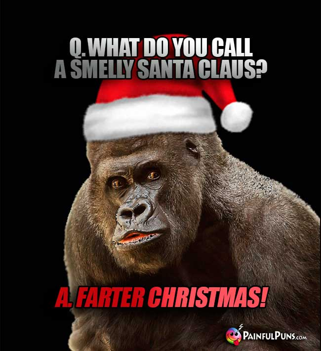 Q. What do you call a smelly Santa Claus? A. Farter Christmas!