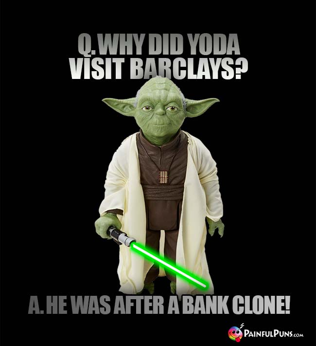 Q. Why did Yoda visit Barclays? A. He was after a bank clone!