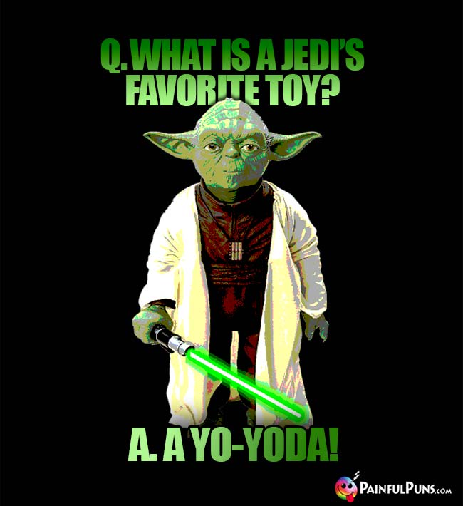 Q. What is a Jedi's favorite toy? A a Yo-Yoda!